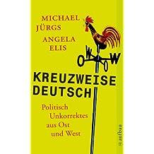 Kreuzweise deutsch: Politisch Unkorrektes aus Ost und West
