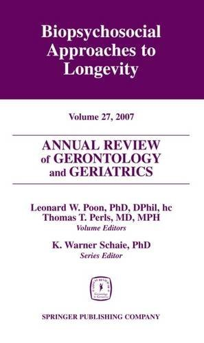 Annual Review of Gerontology and Geriatrics, Volume 27, 2007: Biopsychosocial Approaches to Longevity (v. 27) (2007-12-12)