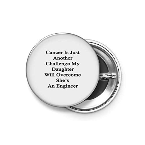 Shopsmeade® Cancer is Just Another Challenge My Daughter Will Overcome She's an Engineer Round Pin Button Badge