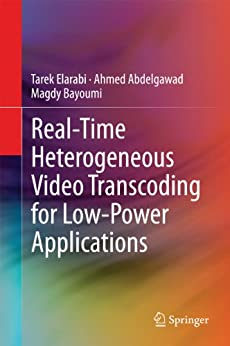Real-Time Heterogeneous Video Transcoding for Low-Power Applications by [Elarabi, Tarek, Abdelgawad, Ahmed, Bayoumi, Magdy]