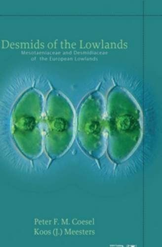 Desmids of the Lowlands: Mesotaeniaceae and Desmidiaceae of the European Lowlands