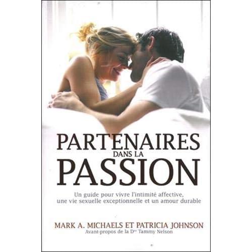Partenaires dans la passion - Guide pour vivre l'intimité affective, une vie sexuelle exceptionnelle et un amour durable