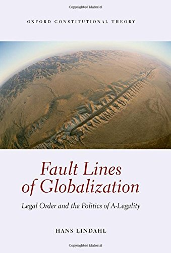 Fault Lines of Globalization: Legal Order and the Politics of A-Legality (Oxford Constitutional Theory) -