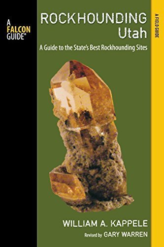 Rockhounding Utah: A Guide To The State's Best Rockhounding Sites (Rockhounding Series) by William A. Kappele (2014-02-01)