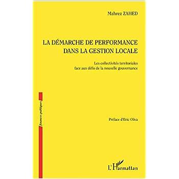 La démarche de performance dans la gestion locale: Les Collectivités Territoriales Face Aux Défis De La Nouvelle Gouvernance