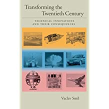Transforming the Twentieth Century: Technical Innovations and Their Consequences: Technical Innovations and Their Consequences v. 2