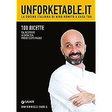Unforketable.it. La cucina italiana di Niko Romito a casa tua: 100 ricette da scoprire a casa tua passo dopo passo (Italian Edition)