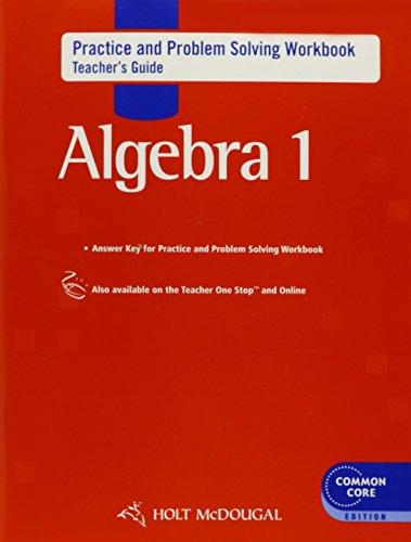 Holt McDougal Algebra 1: Common Core Practice and Problem Solving Workbook Teacher's Guide (Holt Mcdougal Algebra 1)