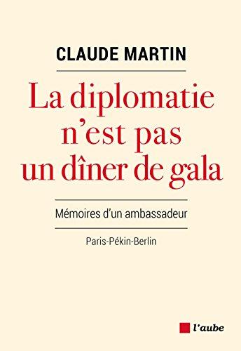 La diplomatie n'est pas un dîner de gala: Mémoires d'un ambassadeur