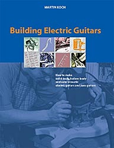 Building Electric Guitars (Book on Demand): How to Make Solid-body, Hollow-body and Semi-acoustic Electric Guitars and Bass Guitars (Building General Electric)