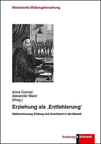 Erziehung als 'Entfehlerung': Weltanschauung, Bildung und Geschlecht in der Neuzeit (klinkhardt forschung. Historische Bildungsforschung)