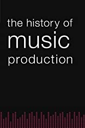 The History of Music Production by Richard James Burgess (2014-07-25)