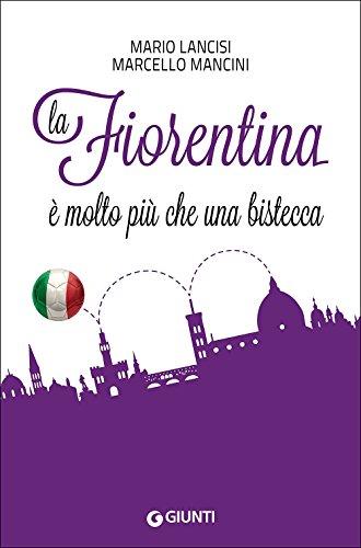 La Fiorentina è molto più che una bistecca (Saggi Giunti) por Mario Lancisi