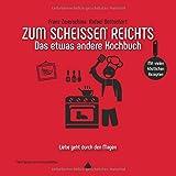 Zum Scheissen Reichts: Das etwas andere Kochbuch (Zum ... reichts) - Rafael Bettschart, Franz Zwerschina