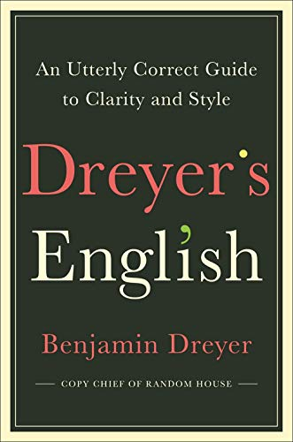 Dreyer's English: An Utterly Correct Guide to Clarity and Style por Benjamin Dreyer