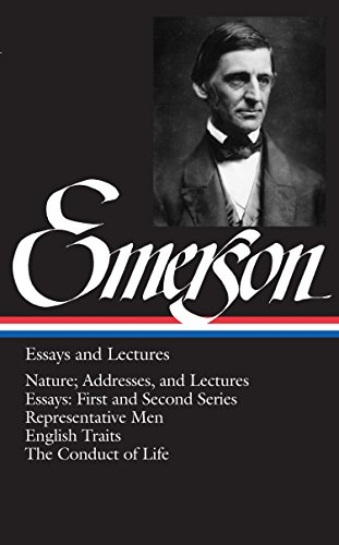 Ralph Waldo Emerson: Essays and Lectures (LOA #15): Nature; Addresses, and Lectures / Essays: First and Second Series / Representative Men / English ... America Ralph Waldo Emerson Edition, Band 1) -