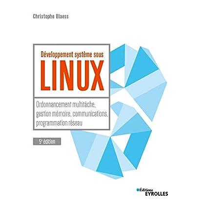 Développement système sous Linux: Ordonnancement multitâche, gestion mémoire, communications, programmation réseau