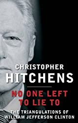 No One Left to Lie to: The Triangulations of William Jefferson Clinton by Christopher Hitchens (2012-11-01)