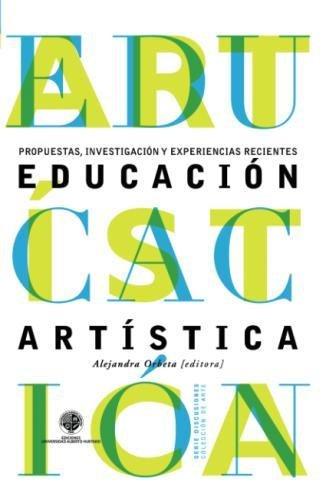 Educación artística: Investigación, propuestas y experiencias recientes