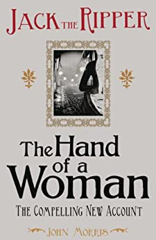 Jack the Ripper: The Hand of a Woman by [Morris, John]
