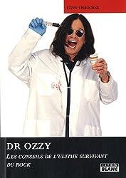 Docteur Ozzy : Fiez-vous à lui. Les conseils de l'ultime survivant du rock