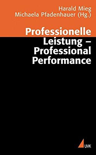 Professionelle Leistung - Professional Performance: Positionen der Professionssoziologie (Wissen und Studium)