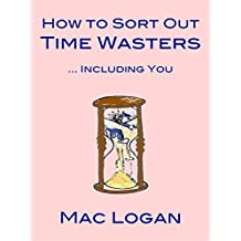 How to Sort Out Time Wasters (including you): Thieves of Time