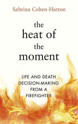 The Heat of the Moment: Life and Death Decision-Making From a Firefighter (English Edition)
