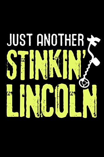 Dirt Sifter (Just another Stinkin' Lincoln: Metal Detecting Log Book | Keep Track of your Metal Detecting Statistics & Improve your Skills | Gift for Metal Detectorist and Coin Whisperer)