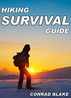 Hiking Survival Guide: Basic Survival Kit and Necessary Survival Skills to Stay Alive in the Wilderness (Survival Guide Books for Hiking and Backpacking Book 1) (English Edition)