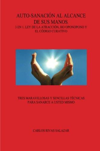 Auto-Sanacion al Alcance de sus Manos: 3 en 1. Ley de la Atraccion, Ho´ponopono y El Codigo Curativo