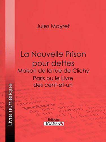 La Nouvelle Prison pour dettes - Maison de la rue de Clichy: Paris ou le Livre des cent-et-un par Jules Mayret