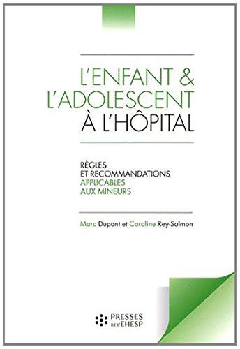L'enfant et l'adolescent à l'hôpital: Règles et recommandations applicables aux mineurs