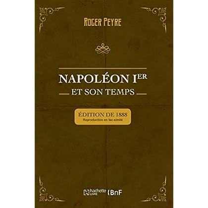 Napoléon Ier et son temps. Histoire militaire, gouvernement intérieur, lettres, sciences et arts