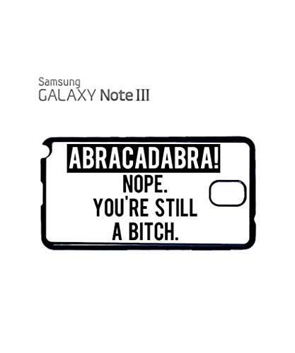 Abracadabra Nope You Are Still B*tch Funny Hipster Swag Mobile Phone Case Back Cover Coque Housse Etui Noir Blanc pour Samsung Note 2 Black Noir
