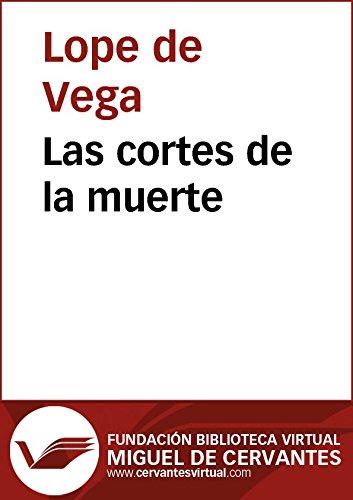 Las cortes de la muerte (Biblioteca Virtual Miguel de Cervantes) por Lope De Vega