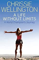 A Life Without Limits: A World Champion's Journey by Chrissie Wellington (2012-02-23)