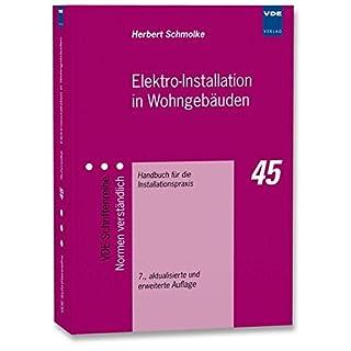 Elektro-Installation in Wohngebäuden: Handbuch für die Installationspraxis (VDE-Schriftenreihe – Normen verständlich)