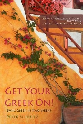 [(Get Your Greek On!: Basic Greek in Two Weeks.)] [Author: Dr Peter Schultz] published on (December, 2012)