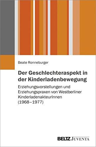 Der Geschlechteraspekt in der Kinderladenbewegung: Erziehungsvorstellungen und Erziehungspraxen von Westberliner KinderladenakteurInnen (1968-1977)