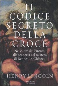 Il codice segreto della croce. Nel cuore dei Pirenei, alla scoperta del mistero di Rennes-le-Château - Cuore Italiano Croce