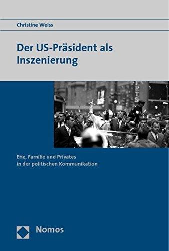 Der US-Präsident als Inszenierung: Ehe, Familie und Privates in der politischen Kommunikation