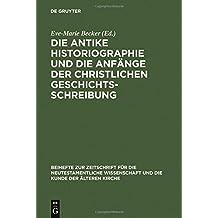 Die antike Historiographie und die Anfänge der christlichen Geschichtsschreibung (Beihefte zur Zeitschrift für die neutestamentliche Wissenschaft, Band 129)