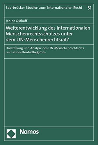 Weiterentwicklung des internationalen Menschenrechtsschutzes unter dem UN-Menschenrechtsrat?: Darstellung und Analyse des UN-Menschenrechtsrats und Studien zum Internationalen Recht