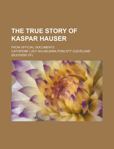The True Story of Kaspar Hauser; From Official Documents