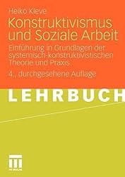 Konstruktivismus und Soziale Arbeit: Einführung in Grundlagen der systemisch-konstruktivistischen Theorie und Praxis (German Edition)