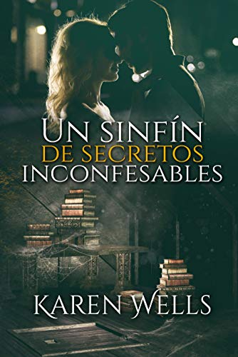 UN SINFÍN DE SECRETOS INCONFESABLES de Karen Wells