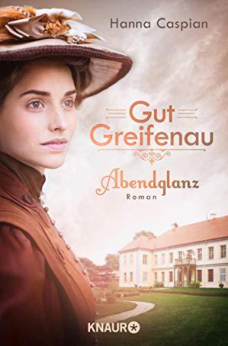 Gut Greifenau - Abendglanz: Roman (Die Gut-Greifenau-Reihe, Band 1) (Hintergrund Streng)