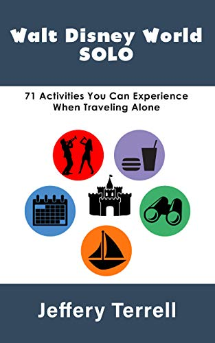 Walt Disney World Solo: 71 Activities You Can Experience When Traveling Alone (English Edition) - Disney Planning Guide