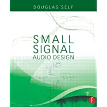 Small Signal Audio Design by Douglas Self (2010-01-26)